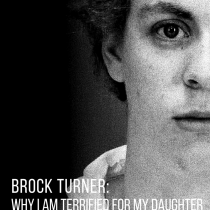 Brock Turner: Why I am terrified for my daughter