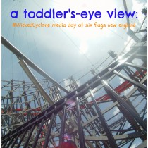 a toddler's eye view #WickedCyclone media day